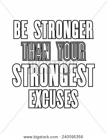 Inspiring Motivation Quote With Text Be Stronger Than Your Strongest Excuses. Vector Typography Post