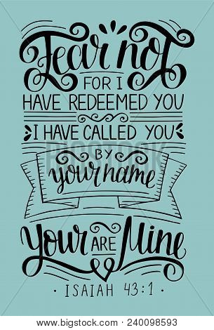 Hand Lettering Fear Not, For I Have Redeemed Yu, Called By Your Name. Bible Verse. Christian Poster.