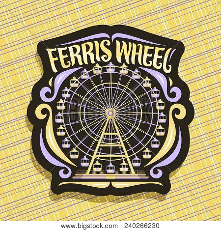Vector Logo For Ferris Wheel, Black Sign With Fairground Ride Attraction On Night Sky Background In