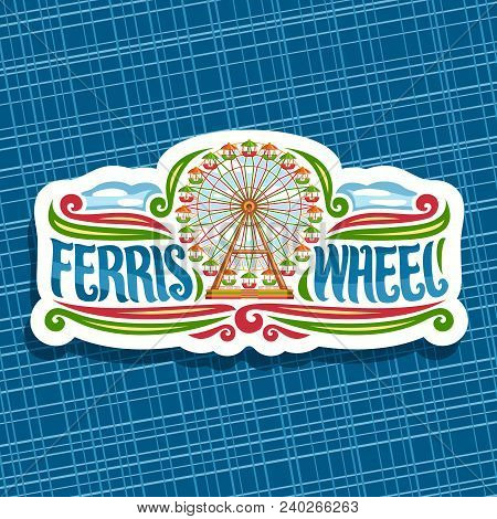 Vector logo for Ferris Wheel, cut paper signage with fairground ride attraction on cloudy sky background in amusement park, original brush typeface for word ferris wheel, sticker with vintage carousel poster