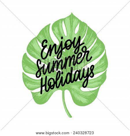 Hand Lettering Enjoy Summer Holidays. Vector Inspirational Phrase On Palm Leaf Background.