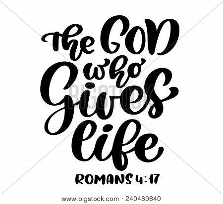 Hand Lettering The God Who Gives Life, Romans 4:17. Biblical Background. Text From The Bible New Tes