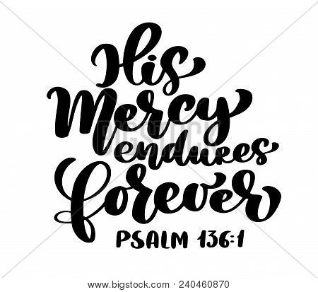 Hand lettering His Mercy endures forever, Psalm 136:1. Biblical background. Text from the Bible Old Testament. Christian verse, Vector illustration isolated on white background. poster