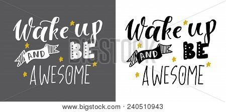 Wake Up And Be Awesome. Hand Lettering Motivation Quote For Your Design.