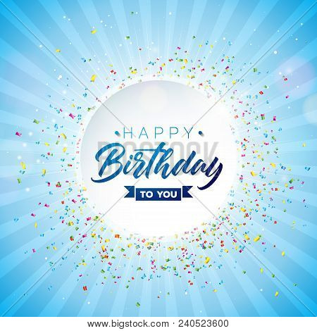 Happy Birthday Vector Design With Typography And Falling Confetti On Shiny Blue Background. Illustra