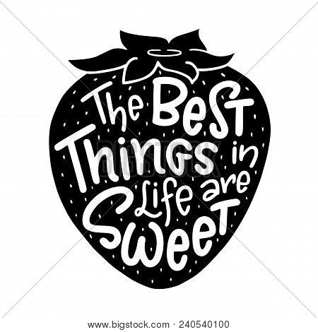 Lettering Composition Of The Phrase The Best Things In Life Are Sweet. Handwritten Calligraphy Desig