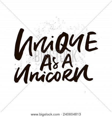 Unique Handdrawn Lettering Quote About Unicorns - Unique As A Unicorn