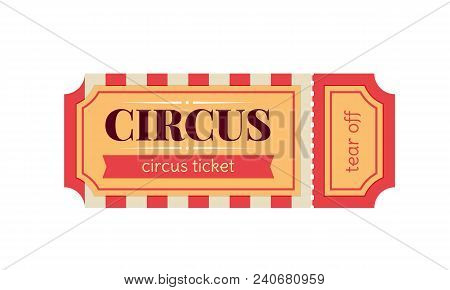 Circus Show Ticket. Invitation To Activity, Event, Loud Show, Presentation, Opening. Ticket For Entr