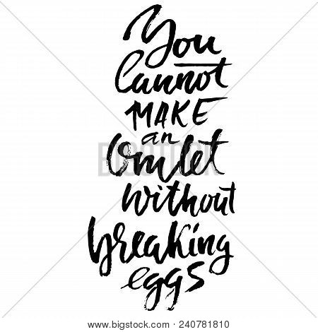 You Cannot Make An Omlet Without Breaking Eggs. Hand Drawn Dry Brush Lettering. Ink Illustration. Mo
