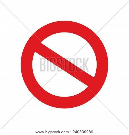 Isolated Forbidden Vector Sign - Red Circle And Cross, Forbidden Illustration Symbol Icon