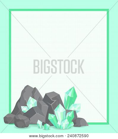 Frame With Stones And Emeralds Vector Illustration Poster With Crystals Natural Resources, Geologica