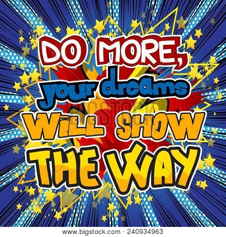 Do More, Your Dreams Will Show The Way. Vector Illustrated Comic Book Style Design. Inspirational, M