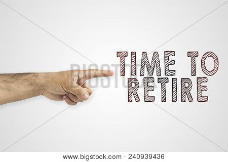 Hr, Retirement, Compulsory Retirement Concept. Hand Pointing Outdoors Next To The Text: Time To Reti
