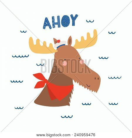 Hand Drawn Vector Illustration Of A Cute Funny Moose Sailor In A Cap And Neckerchief, With Lettering