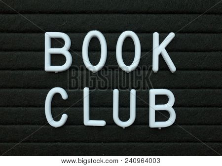 The Words Book Club In White Plastic Letters On A Black Letter Board As A Reminder Of An Event For A