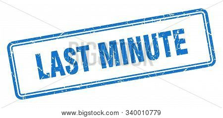 Last Minute Stamp. Last Minute Square Grunge Sign. Last Minute