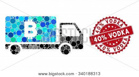 Collage Bitcoin Delivery Car And Grunge Stamp Seal With 40 Percent Vodka Phrase. Mosaic Vector Is Cr