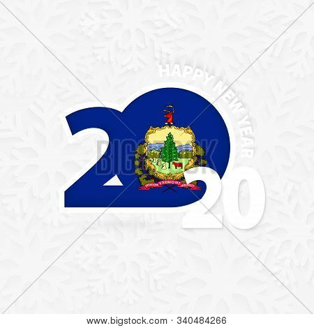 Happy New Year 2020 With Flag Of Us State Vermont On Snowflake Background. Greeting Vermont With New