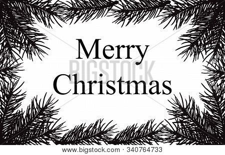 Frame Of Silhouettes Of Branches Of Fir Tree. Merry Christmas, Background For Text. Vector Illustrat