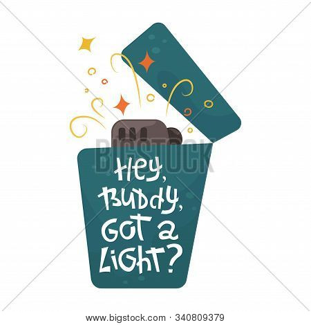 Flat Vector Illustration Of A Burning Blue Lighter With Lettering - Hey, Buddy, Got A Light?