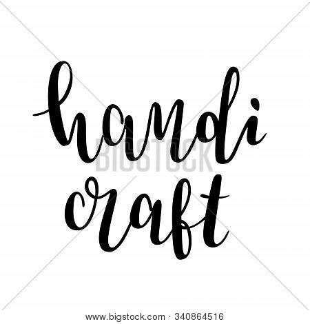 Handicraft Lettering Logotype, Brush Pen Handwritten Calligraphy For Craft And Sewing Lovers, Isolat