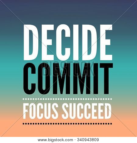 Decide Commit Focus Succeed. Inspirational Quote.best Motivational Quotes And Sayings About Life,wis