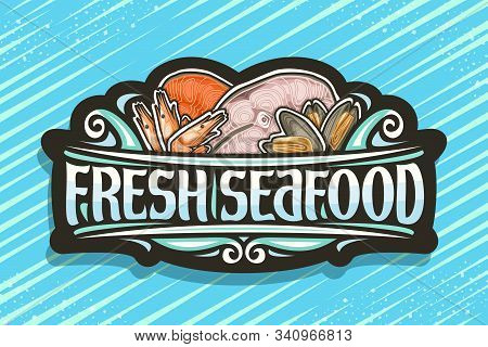 Vector Logo For Fresh Seafood, Black Vintage Signboard With Illustration Of Cut Pieces Of Assorted S