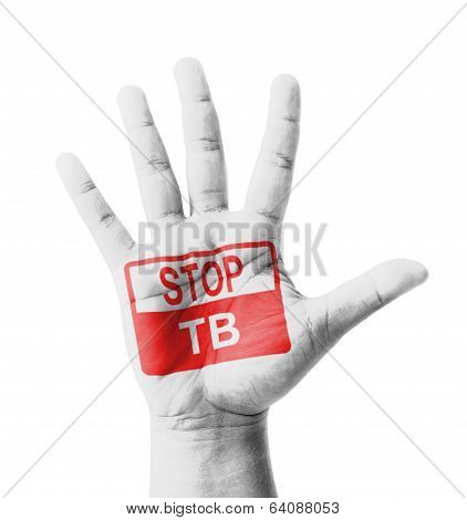 Open Hand Raised, Stop Tb (tuberculosis) Sign Painted, Multi Purpose Concept - Isolated On White Bac