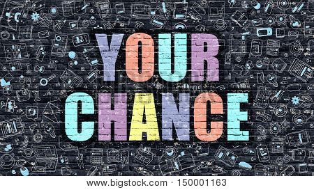 Your Chance Concept. Your Chance Drawn on Dark Wall. Your Chance in Multicolor. Your Chance Concept. Modern Illustration in Doodle Design of Your Chance.