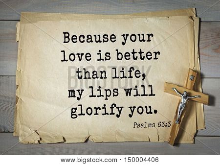 TOP-1000.  Bible verses from Psalms.Because your love is better than life, my lips will glorify you.