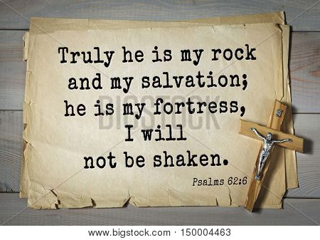 TOP-1000.  Bible verses from Psalms.Truly he is my rock and my salvation; he is my fortress, I will not be shaken.