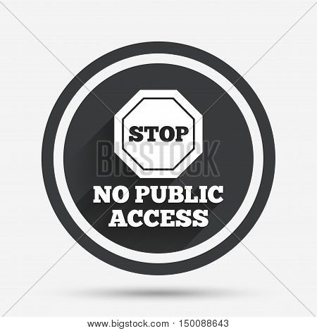 No public access sign icon. Caution stop symbol. Circle flat button with shadow and border. Vector
