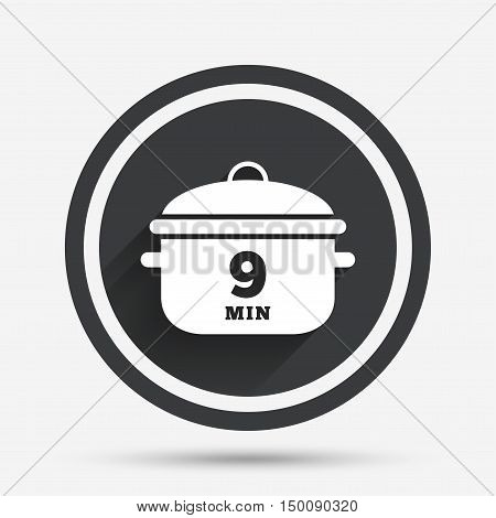 Boil 9 minutes. Cooking pan sign icon. Stew food symbol. Circle flat button with shadow and border. Vector