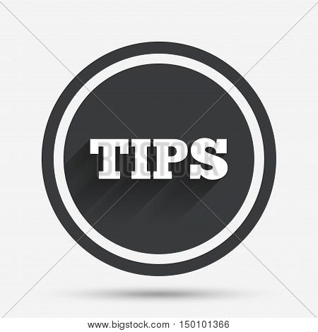 Tips sign icon. Service money symbol. Circle flat button with shadow and border. Vector
