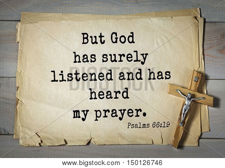 TOP-1000.  Bible verses from Psalms. But God has surely listened and has heard my prayer.