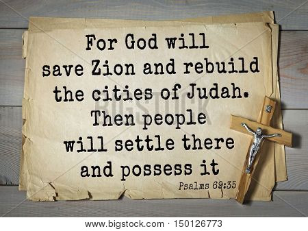 TOP-1000.  Bible verses from Psalms. For God will save Zion and rebuild the cities of Judah. Then people will settle there and possess it