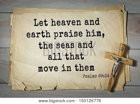 TOP-1000.  Bible verses from Psalms.Let heaven and earth praise him, the seas and all that move in them