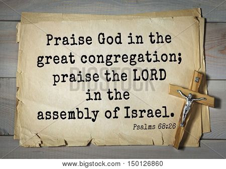 TOP-1000.  Bible verses from Psalms. Praise God in the great congregation; praise the LORD in the assembly of Israel.
