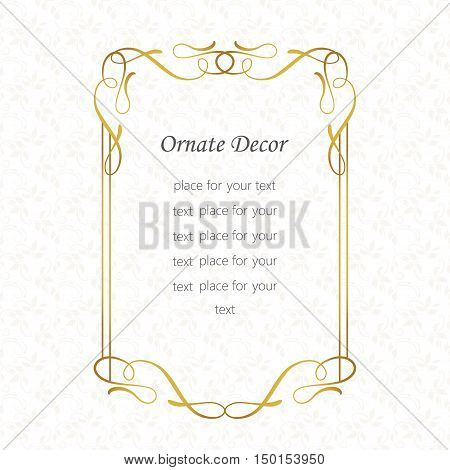 Golden  decor.Template frame for greeting card and wedding invitation. Vector ornament border and place for your text.