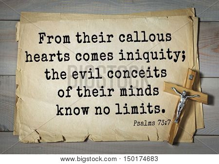 TOP-1000.  Bible verses from Psalms. From their callous hearts comes iniquity; the evil conceits of their minds know no limits.