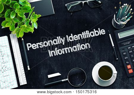 Personally Identifiable Information - Black Chalkboard with Hand Drawn Text and Stationery. Top View. 3d Rendering. Toned Image.