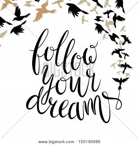 Follow your dreams. Motivation quote. Vector illustration with hand drawn lettering and birds.