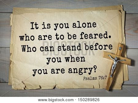 TOP-1000.  Bible verses from Psalms.It is you alone who are to be feared. Who can stand before you when you are angry?