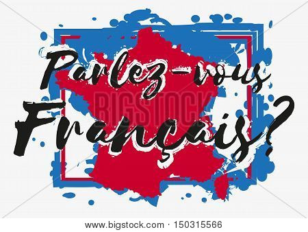 Conceptual lettering with paint splashes in shape of France country in blue white red colors on grey background. Translation from French: Do you speak French. Vector illustration