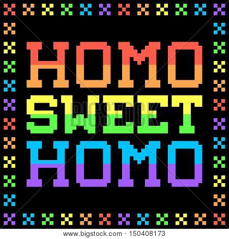 8-bit Pixel Homo Sweet Homo Sign. Each square pixel is separate for easy editing