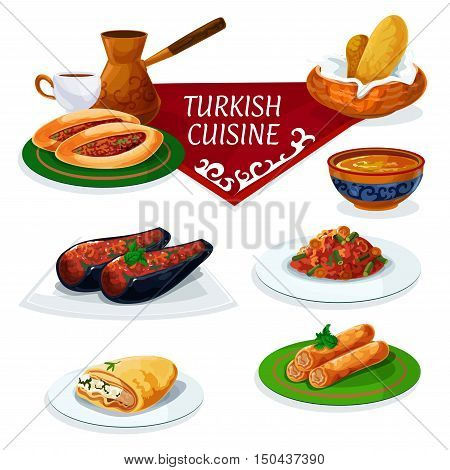 Turkish cuisine traditional dishes icon with vegetable and meat pie, bread, turkish coffee cup and pot, stuffed eggplant, bean stew, feta rolls, phyllo pastry with cheese filling, lentil soup