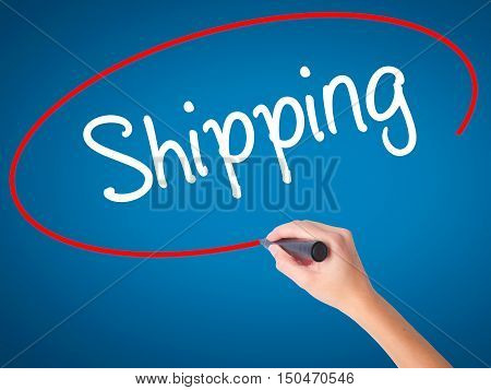 Women Hand Writing Shipping With Black Marker On Visual Screen.