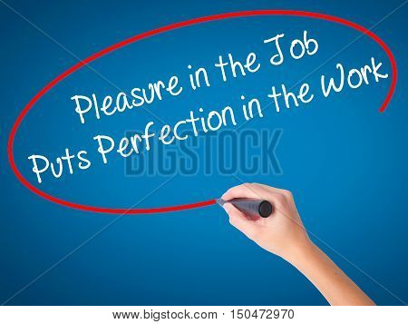 Women Hand Writing Pleasure In The Job Puts Perfection In The Work With Black Marker On Visual Scree