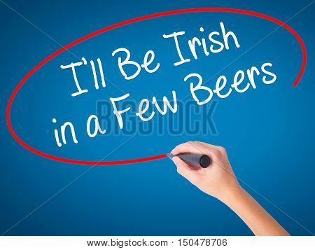 Women Hand Writing I'll Be Irish In A Few Beers With Black Marker On Visual Screen