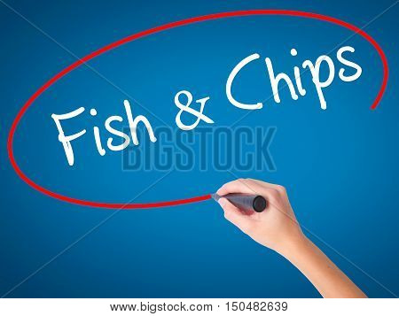 Women Hand Writing Fish & Chips With Black Marker On Visual Screen